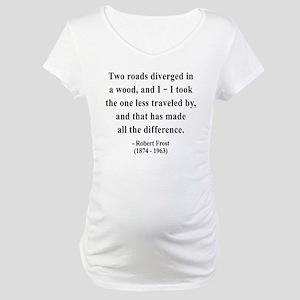 Robert Frost 1 Maternity T-Shirt