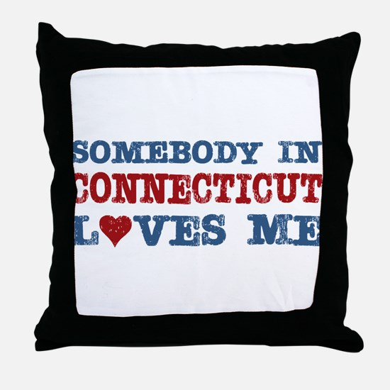Somebody in Connecticut Loves Me Throw Pillow