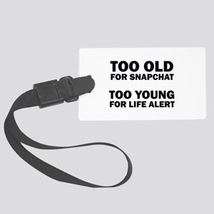TOO OLD FOR SNAPCHAT Luggage Tag
