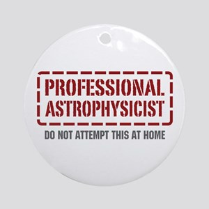Professional Astrophysicist Ornament (Round)
