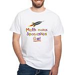 Math makes spaceships go! White T-Shirt