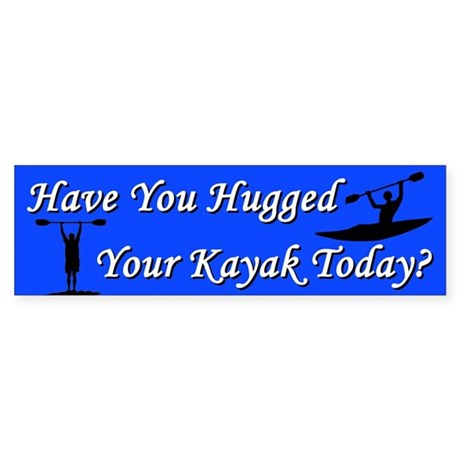 Have You Hugged Your Kayak Bumper Sticker