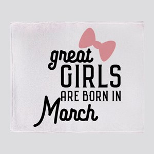 Great Girls are born in Macrh Ca3re Throw Blanket