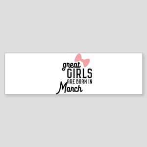 Great Girls are born in Macrh Ca3re Bumper Sticker