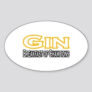 """Gin. Breakfast of Champions"" Oval Sticker"