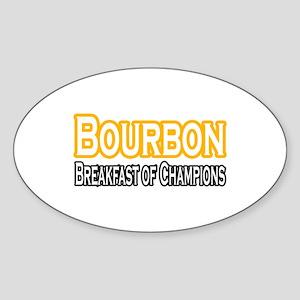 """""""Bourbon. Breakfast..."""" Oval Sticker"""
