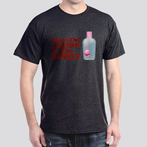 Place The Lotion In the Baske Dark T-Shirt