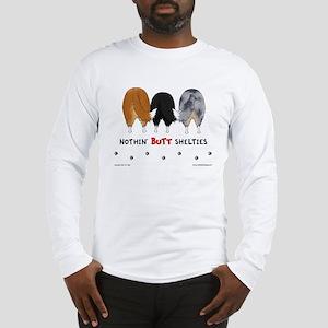 Nothin' Butt Shelties Long Sleeve T-Shirt