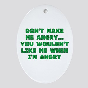 Don't Make Me Angry Oval Ornament