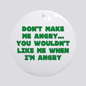 Don't Make Me Angry Ornament (Round)