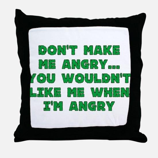 Don't Make Me Angry Throw Pillow