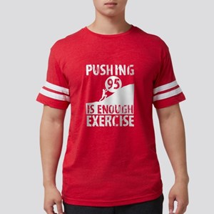 Pushing 95 Is Enough Exercise 95th Birthda T-Shirt