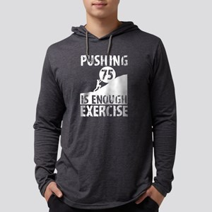 Pushing 75 Is Enough Exercise Long Sleeve T-Shirt