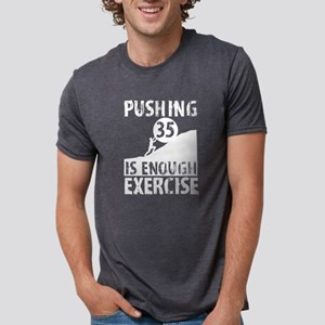 Pushing 35 Is Enough Exercise 35th Birthda T-Shirt