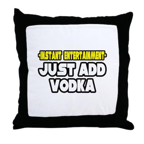 """""""Entertainment: Add Vodka"""" Throw Pillow"""