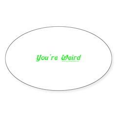 You're Wierd Oval Sticker (50 pk)