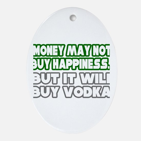 """Money, Happiness, Vodka"" Oval Ornament"