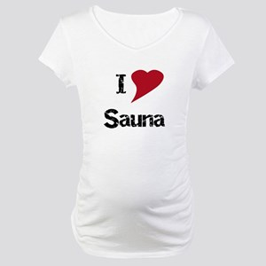 I Love Sauna Maternity T-Shirt