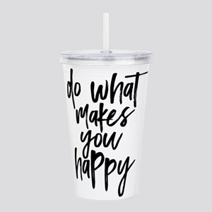 Do What Makes You Happ Acrylic Double-wall Tumbler