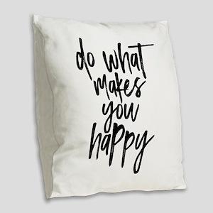 Do What Makes You Happy Typogr Burlap Throw Pillow