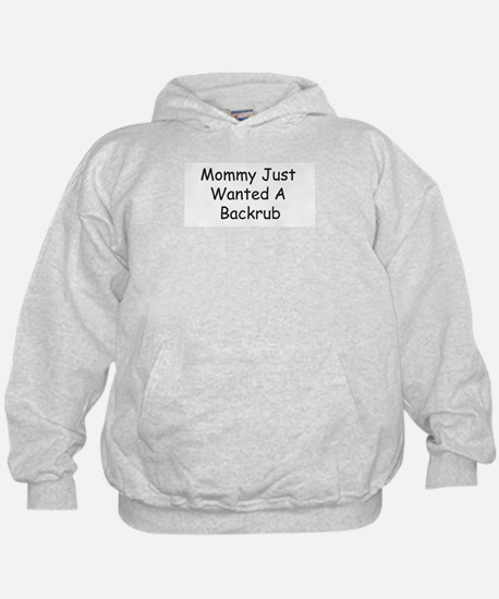 Mommy Just Wanted A Backrub Hoodie