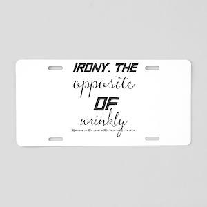 IRONY. The opposite of wrin Aluminum License Plate