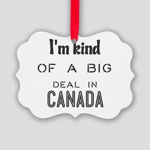 I'm kind of a big deal in Canada Picture Ornament