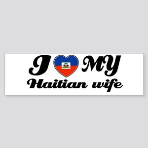 I love my Haitian Wife Bumper Sticker