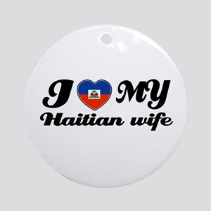 I love my Haitian Wife Ornament (Round)