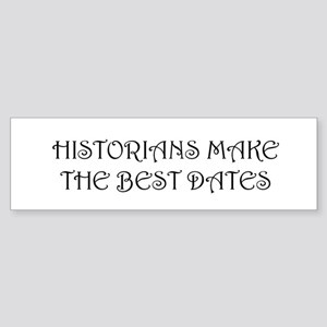 Historians Make the Best Dates bumber sticker