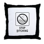 Stop Ditching! Throw Pillow