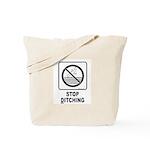 Stop Ditching! Tote Bag