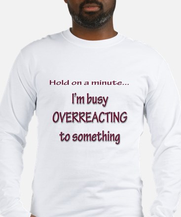 Overreacting Long Sleeve T-Shirt