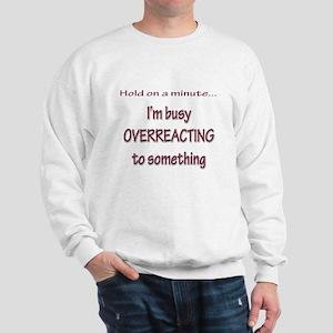 Overreacting Sweatshirt