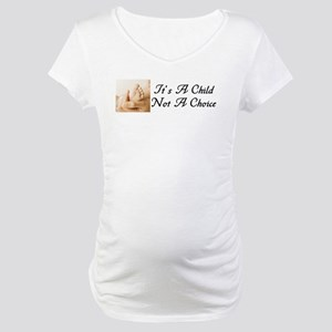 """""""It's A Child, Not A Choice"""" Maternity T"""