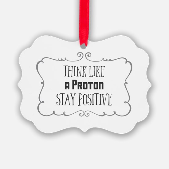 Think Like a Proton. Stay Positiv Ornament