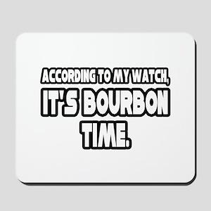 """""""It's Bourbon Time"""" Mousepad"""