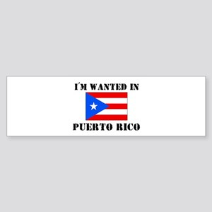 I'm Wanted In Puerto Rico Bumper Sticker