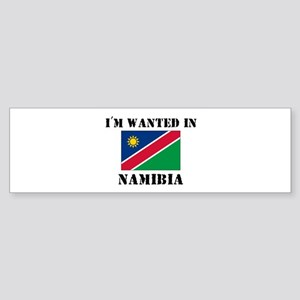 I'm Wanted In Namibia Bumper Sticker