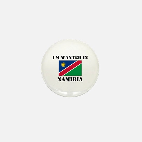 I'm Wanted In Namibia Mini Button