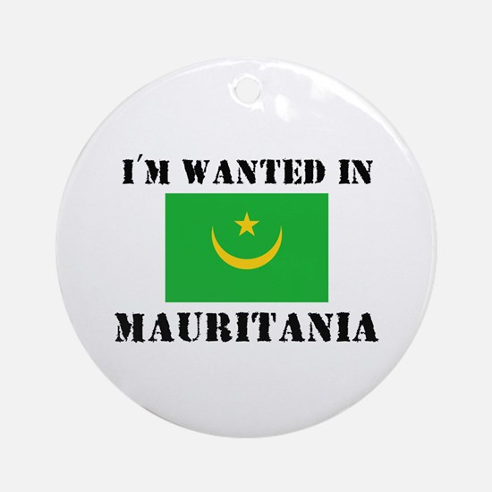 I'm Wanted In Mauritania Ornament (Round)