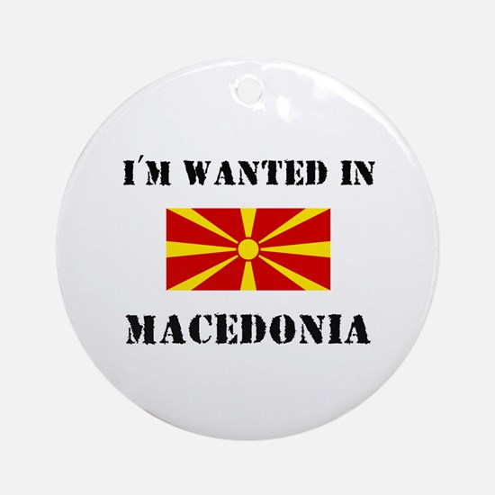 I'm Wanted In Macedonia Ornament (Round)