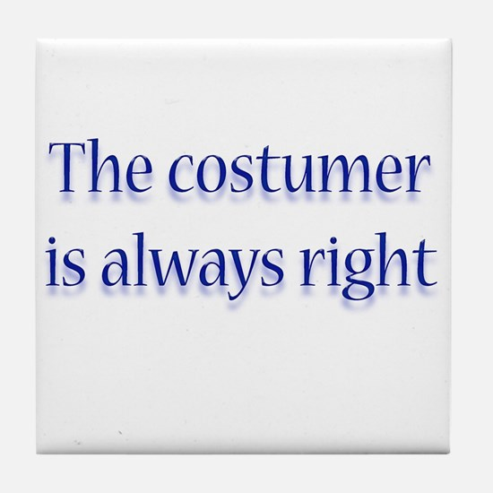 Costumer Is Right Tile Coaster