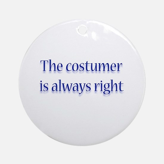 Costumer Is Right Ornament (Round)