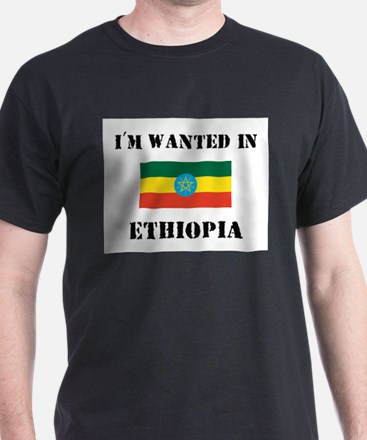 I'm Wanted In Ethiopia T-Shirt