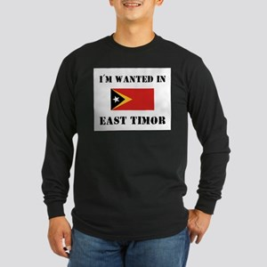 I'm Wanted In East Timor Long Sleeve Dark T-Shirt