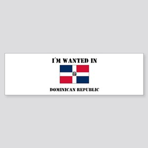 I'm Wanted In Dominican Republic Bumper Sticker
