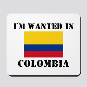 I'm Wanted In Colombia Mousepad