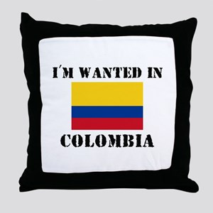 I'm Wanted In Colombia Throw Pillow