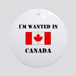 I'm Wanted In Canada Ornament (Round)
